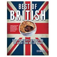 Best of British: Over 180 Recipes Celebrating the Great Food We Eat Today