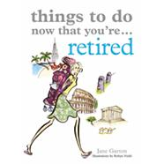 Things To Do Now That You're...Retired