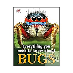 Dorling Kindersley - Everything You Need to Know About Bugs