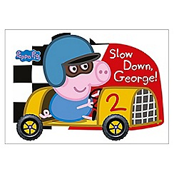 Peppa Pig - Slow Down, George! book